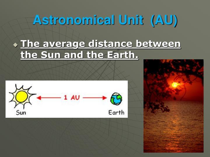 Astronomical Unit  (AU)