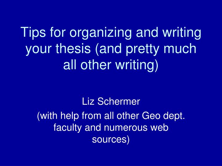 tips for organizing and writing your thesis and pretty much all other writing n.