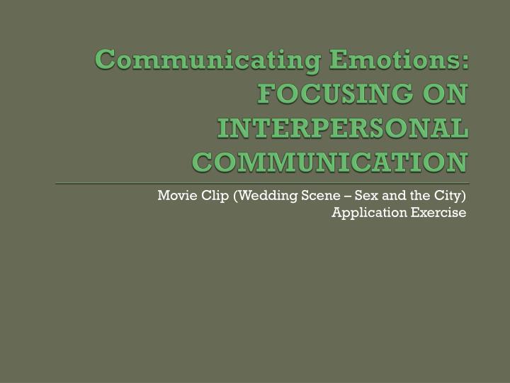 Communicating Emotions: FOCUSING ON INTERPERSONAL COMMUNICATION