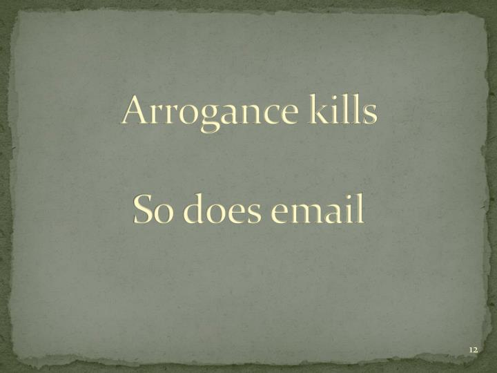 Arrogance kills