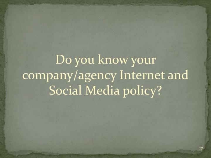 Do you know your company/agency Internet and Social Media policy?