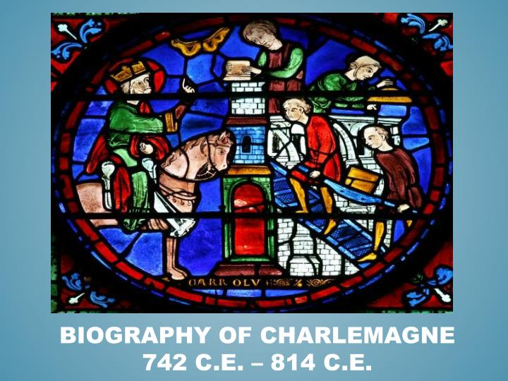 biography of charlemagne 742 c e 814 c e n.