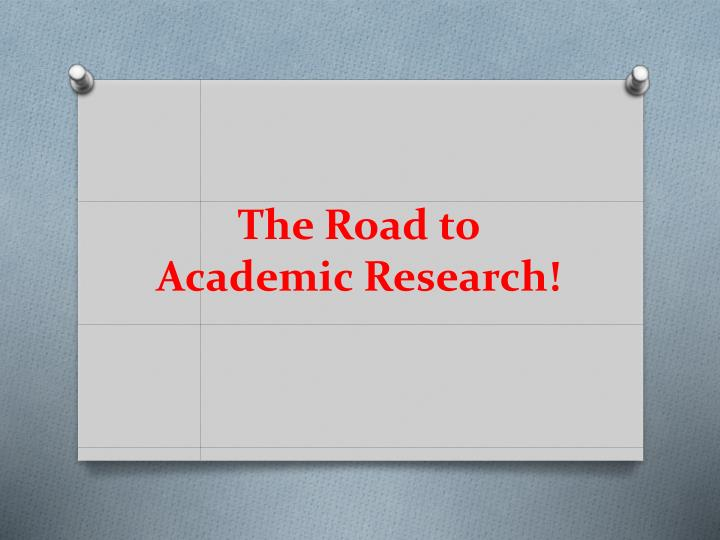 The road to academic research
