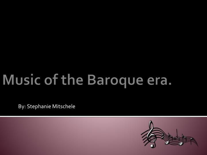 "a composer of the baroque era What is baroque music what is ""baroque,"" and when was the italian composer claudio monteverdi actually defined a throughout much of the baroque era."