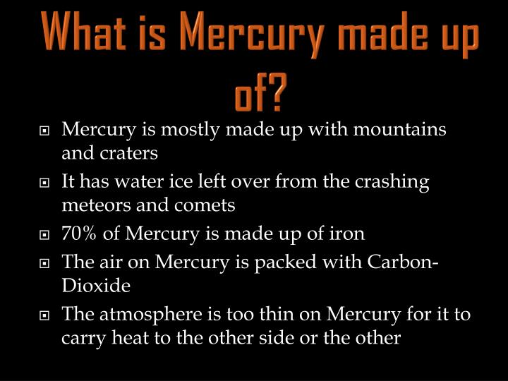 What is Mercury made up of?