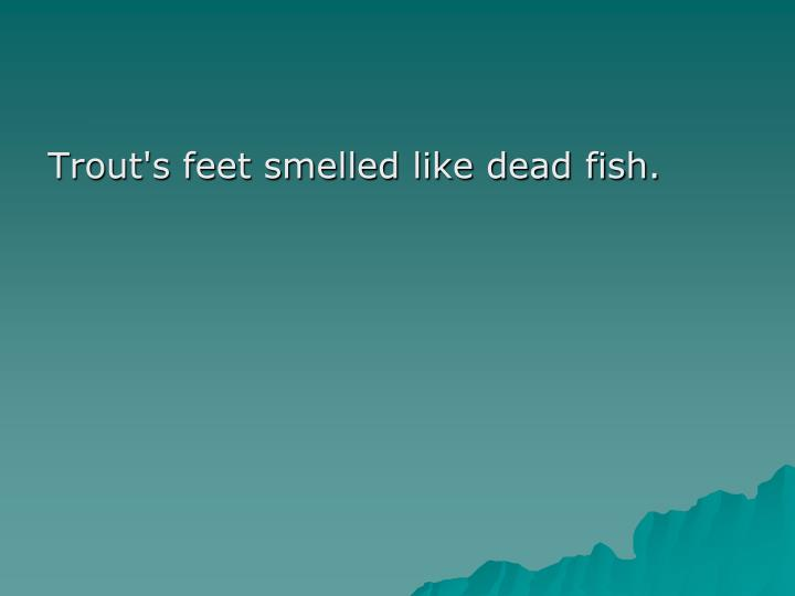 Trout's feet smelled like dead fish.