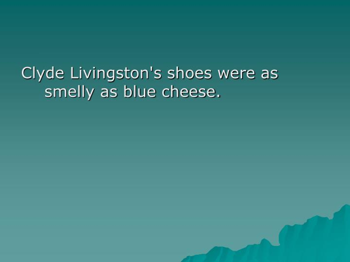 Clyde Livingston's shoes were as smelly as blue cheese.