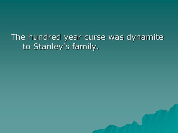 The hundred year curse was dynamite to Stanley's family.