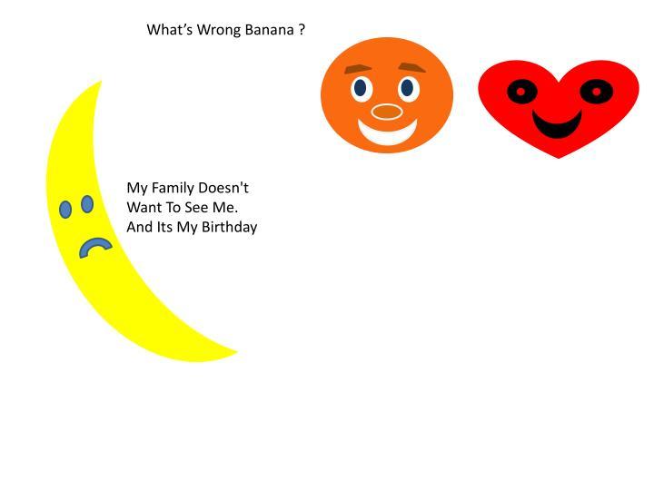 What's Wrong Banana ?