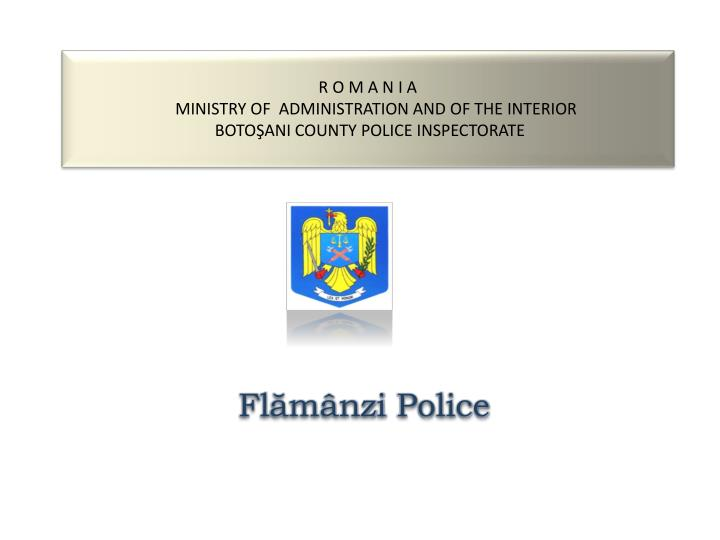 R o m a n i a minist ry of administration and of the interior boto ani county police inspectorate