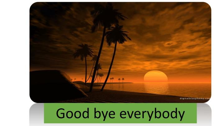 Good bye everybody
