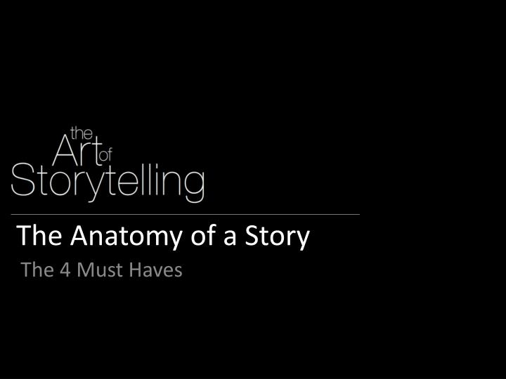 Ppt The Anatomy Of A Story Powerpoint Presentation Id1976533