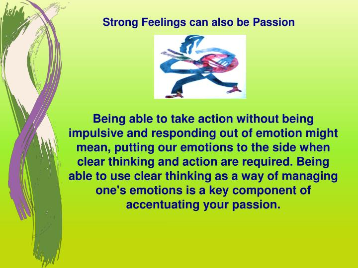 Strong Feelings can also be Passion