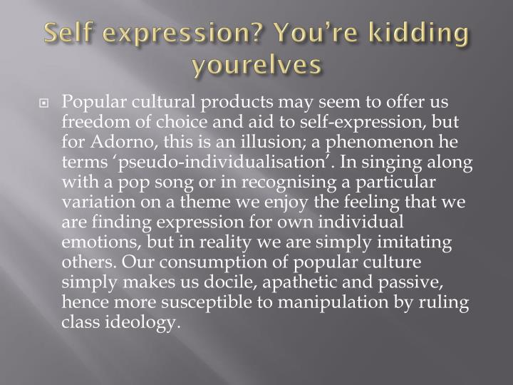 Self expression? You're kidding