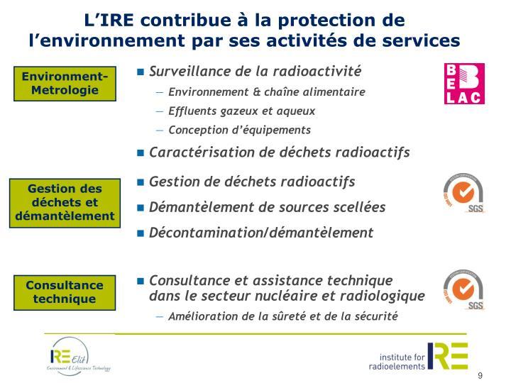 L'IRE contribue à la protection de l'environnement par ses activités de services