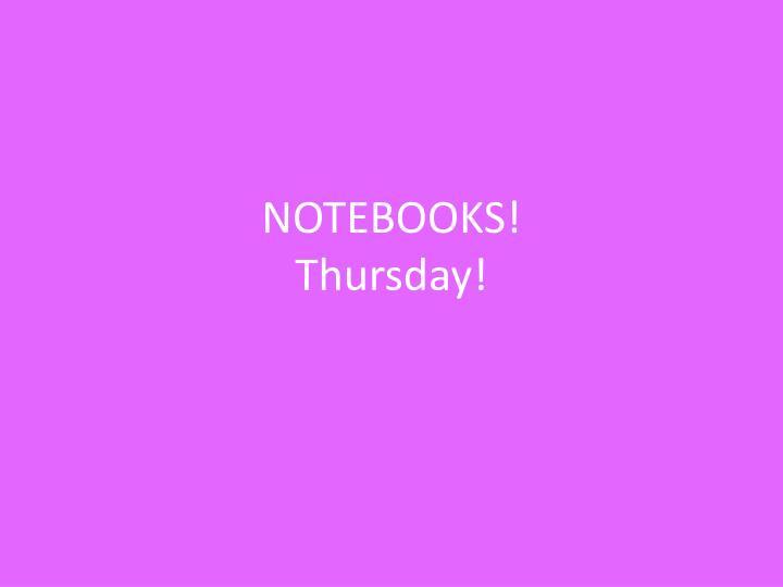 Notebooks thursday