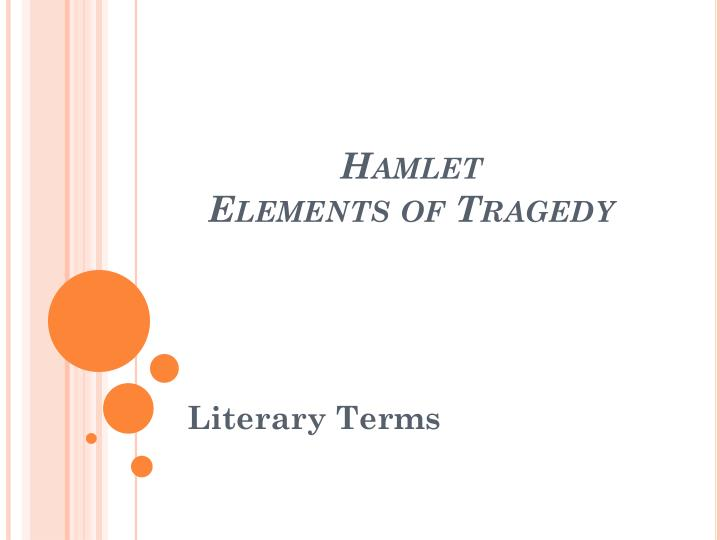 elements of tragedy in hamlet essays Hamlet, by william shakespeare, follows the form of a revenge tragedy this is illustrated through the elements of acting out revenge on a murderer, and thoughts of suicide.