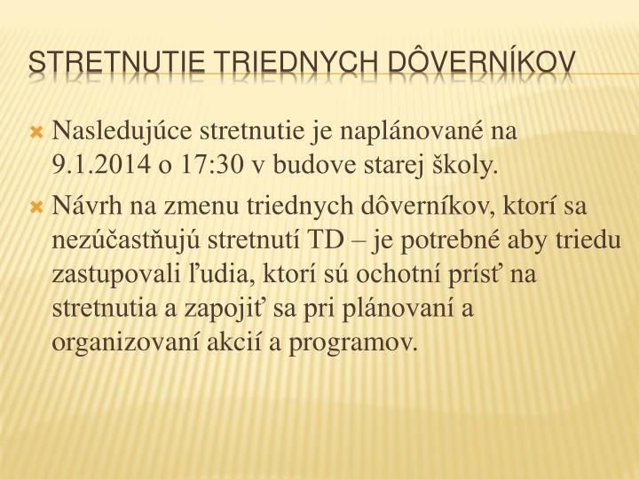 Nasledujúce stretnutie je naplánované na 9.1.2014 o 17:30 v budove starej školy.