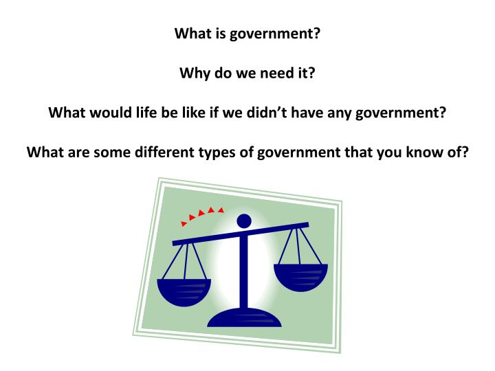 essay on why we need the government While government is needed to run a country, their role should be kept to the basics scrutinize the reasons why minimal government is necessary and how it is the best environment for people and business to thrive in.