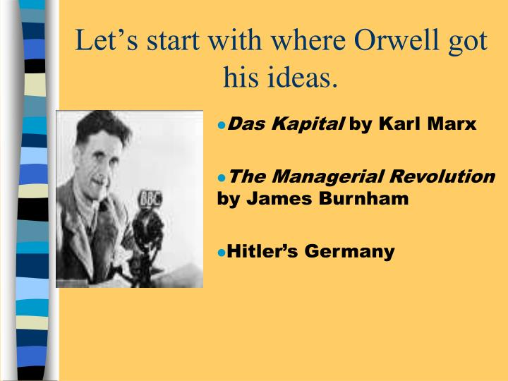 Let's start with where Orwell got his ideas.