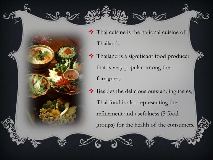 Thai cuisine is the national cuisine of Thailand