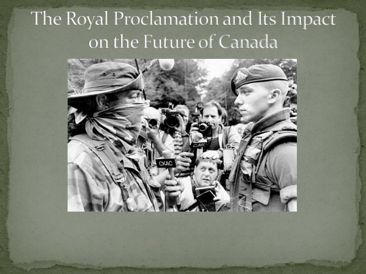 The royal proclamation and its impact on the future of canada