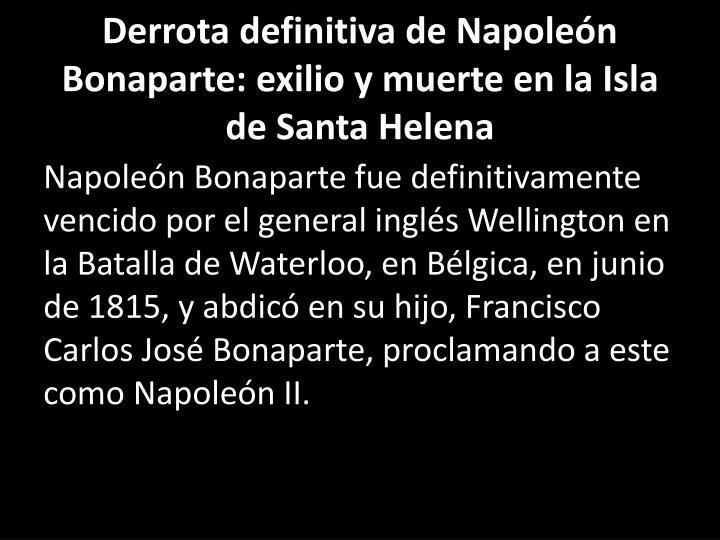 Derrota definitiva de Napoleón Bonaparte: exilio y muerte en la Isla de Santa Helena