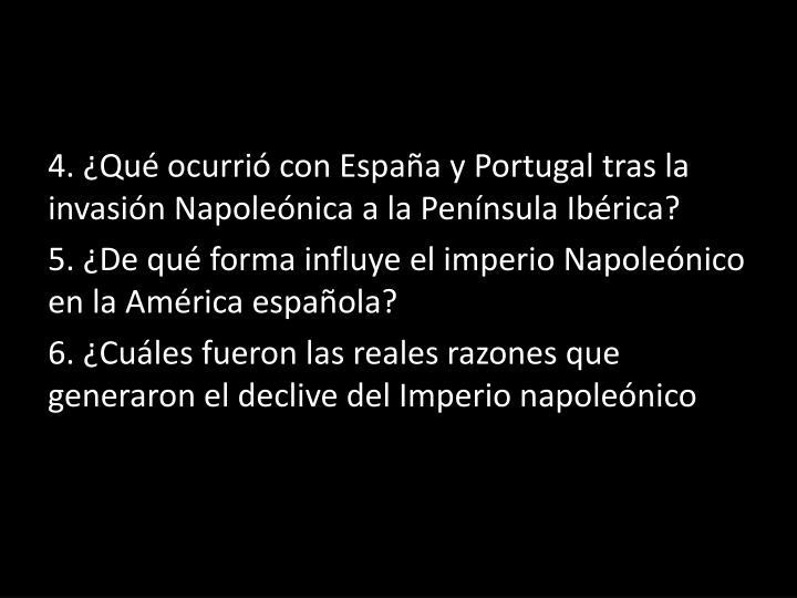 4. ¿Qué ocurrió con España y Portugal tras la invasión Napoleónica a la Península Ibérica?