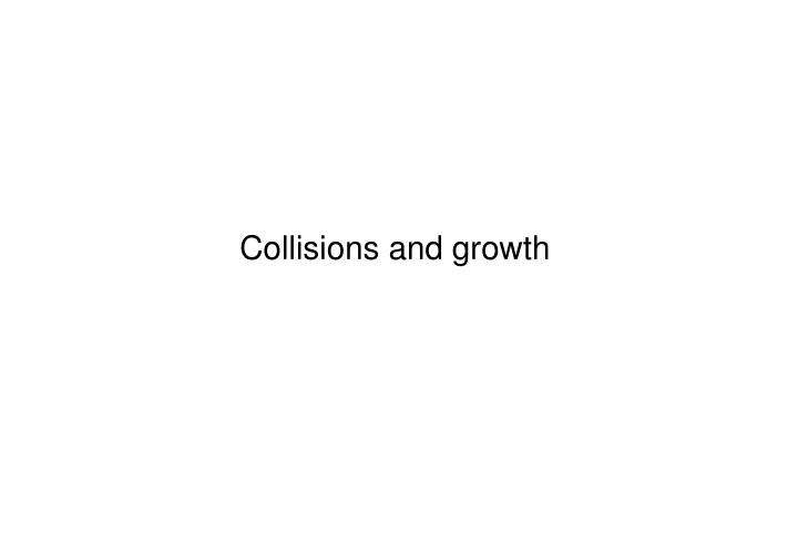 Collisions and growth