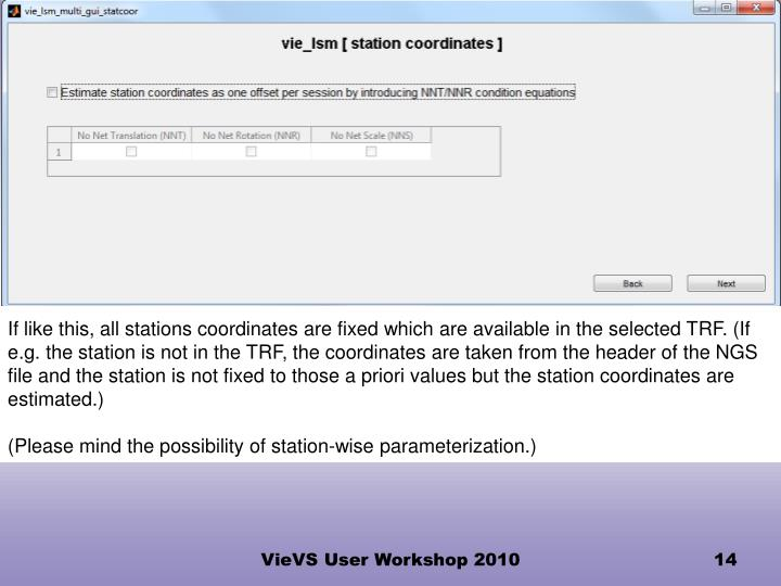 If like this, all stations coordinates are fixed which are available in the selected TRF. (If e.g. the station is not in the TRF, the coordinates are taken from the header of the NGS file and the station is not fixed to those a priori values but the station coordinates are estimated.)