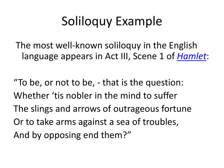 soliloquies Soliloquies of shakespeare's hamlet - hamlet's third soliloquy hamlet's third soliloquy one of shakespeare's most celebrated works is the play the tragedy of hamlet, prince of denmark.