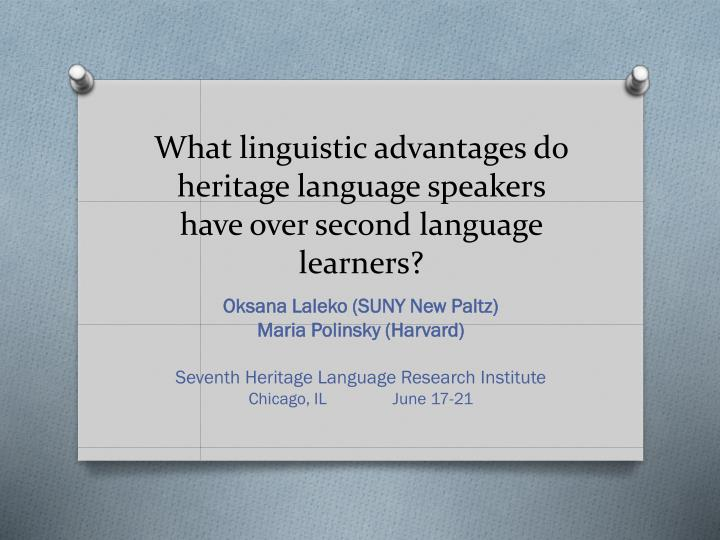 what linguistic advantages do heritage language speakers have over second language learners n.
