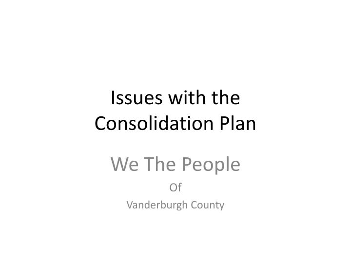 issues with the consolidation plan n.
