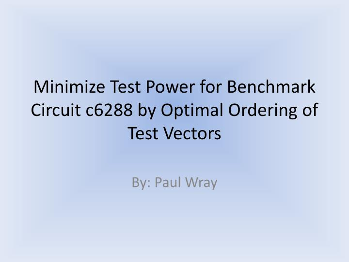 minimize test power for benchmark circuit c6288 by optimal ordering of test vectors n.