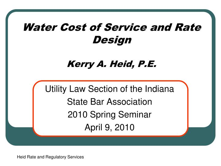 water cost of service and rate design kerry a heid p e n.