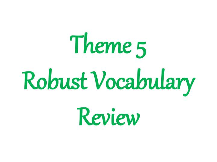 theme 5 robust vocabulary review n.