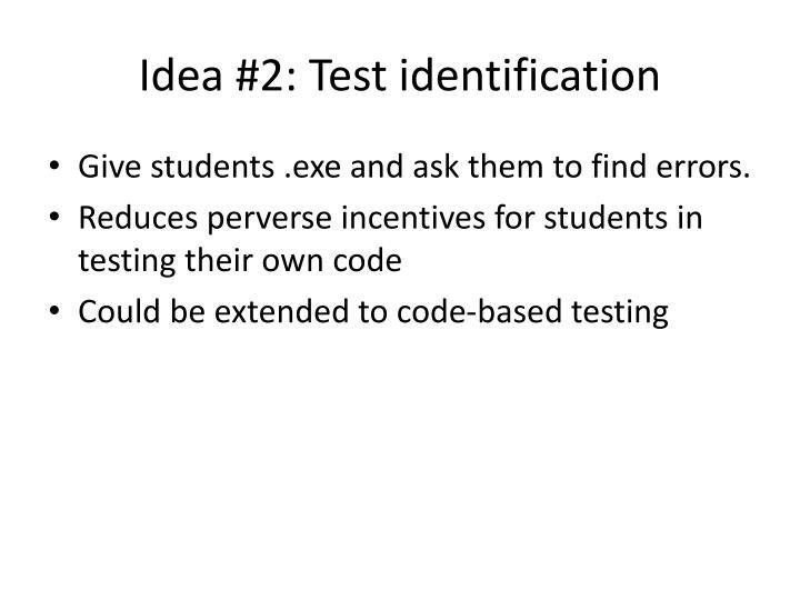 Idea #2: Test identification