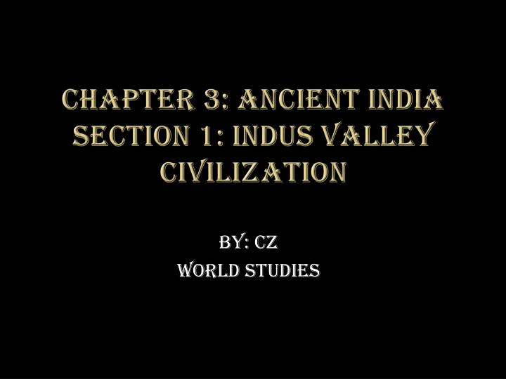 chapter 3 ancient india section 1 indus valley civilization n.
