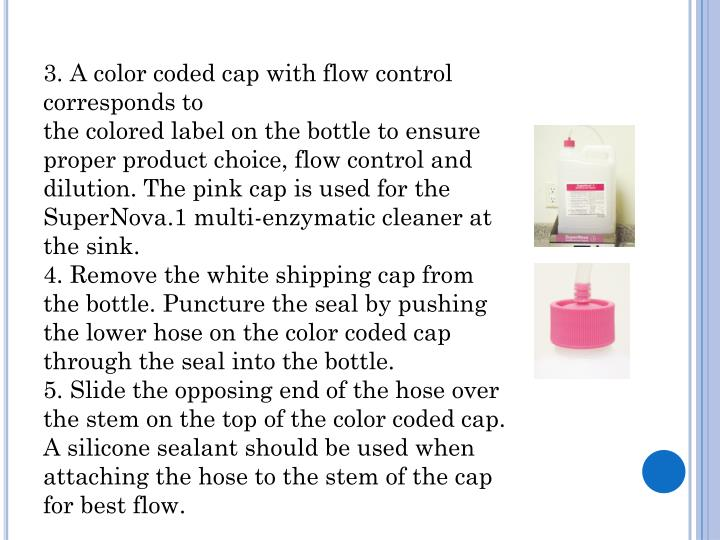 3. A color coded cap with flow control corresponds to