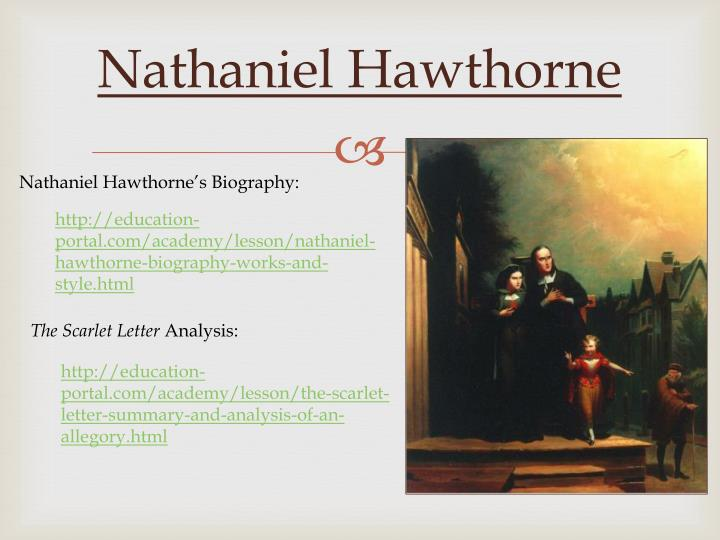 an analysis of nathaniel hawthorne the scarlet letter Ready to explore hawthorne and the scarlet letter further start with this overview of hawthorne's relationship to his ancestral hometown, created by listen:listen as i read excerpts from the first three chapters of nathaniel hawthorne's the scarlet letter you'll see hester prynne as she leaves the.