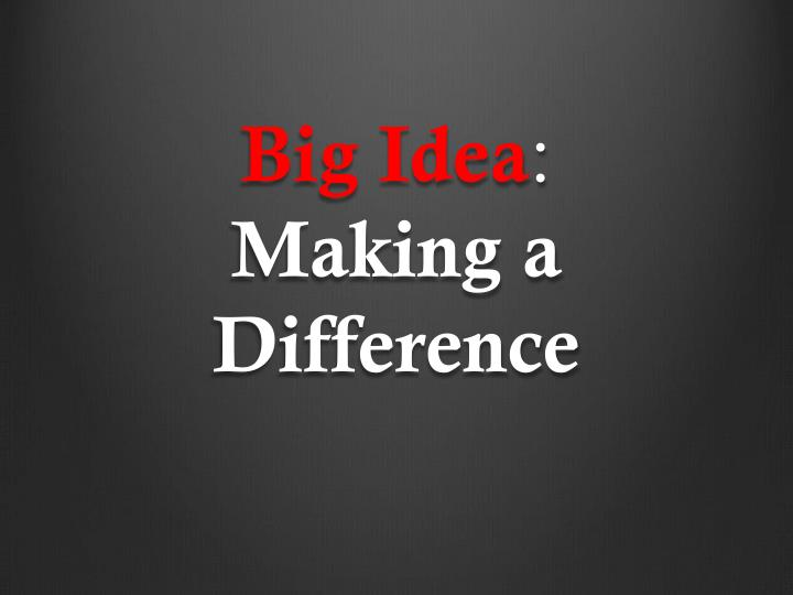 big idea making a difference n.