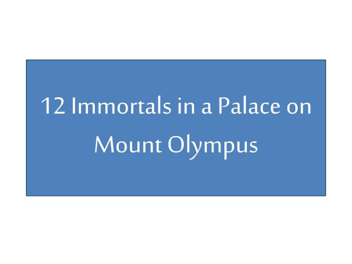12 immortals in a palace on mount olympus n.