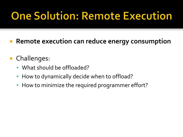 One Solution: Remote Execution