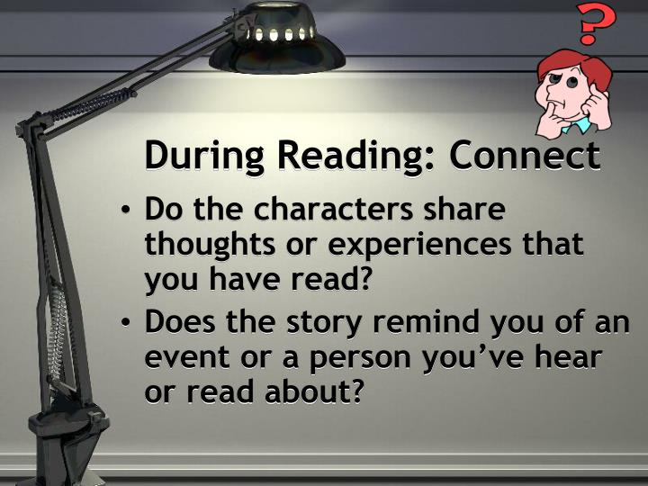 During Reading: Connect