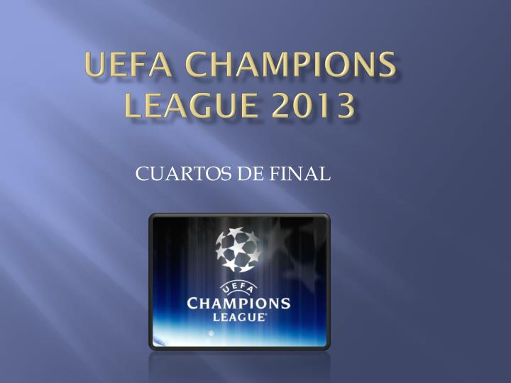 PPT - UEFA CHAMPIONS LEAGUE 2013 PowerPoint Presentation ...
