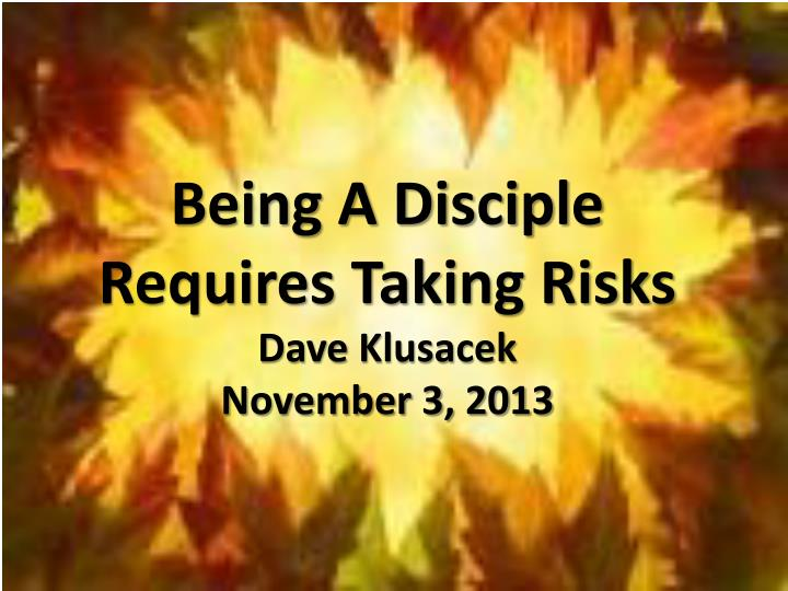 Being A Disciple Requires Taking Risks