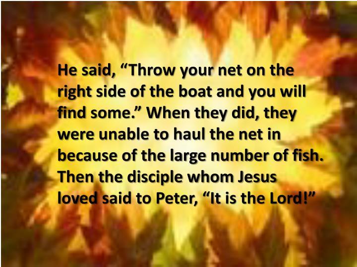 "He said,""Throw your net on the"