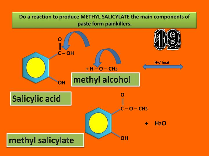 Do a reaction to produce METHYL SALICYLATE the main components of paste form painkillers.