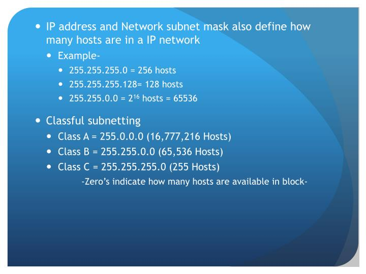 IP address and Network subnet mask also define how many hosts are in a IP network