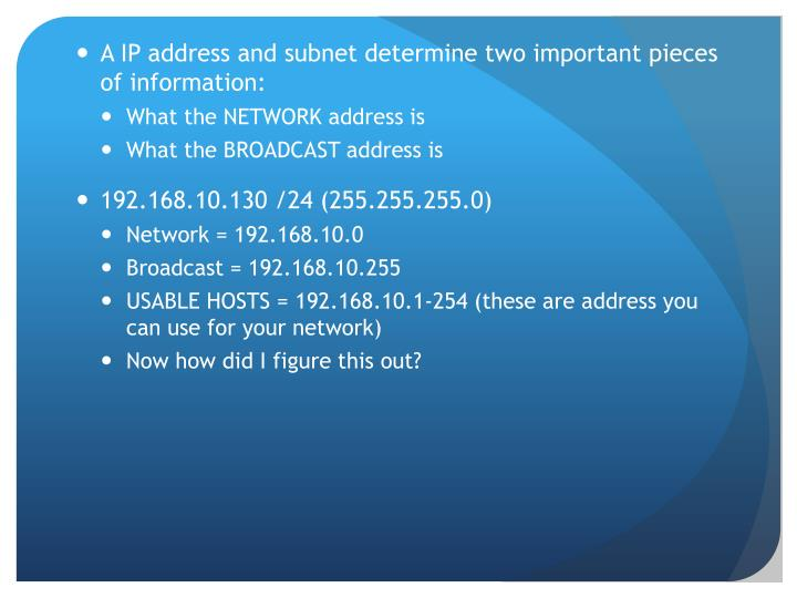 A IP address and subnet determine two important pieces of information: